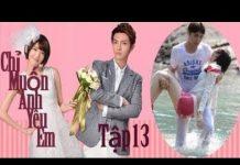 Xem Phim Hàn Quốc Hay Nhất 2017 # Phim Bộ Hàn Quốc Hay Nhất Thuyết Minh – Chỉ Muốn Anh Yêu E phim   203