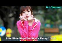 Xem Liên Khúc Nhạc Trẻ Remix Hay Nhất Tháng 2 – 2016 – Việt Mix – Nonstop 2016