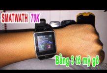 Xem Thử mua smart wath đồng hồ nghe gọi ve chai 70k