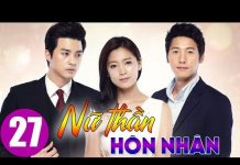 Xem Nữ thần hôn nhân Tập 27, phim Hàn Quốc cực hay bản thuyết minh