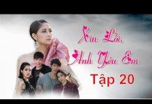 Xem Xin Lỗi Anh Yêu Em Tập 20   Phim Ngôn Tình Thái Lan  Hay Và Mới Nhất 2018  Thuyết Minh Tiếng Việt HD