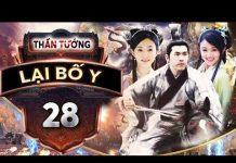Xem Phim Bộ Trung Quốc Hay Nhất | THẦN TƯỚNG LẠI BỐ Y – Tập 28 | PhimTv