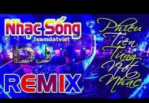 Xem Liên Khúc Nhạc Sống DJ Remix Cực Mạnh | Nhạc Trẻ Remix Mới Hay Nhất 2018 | Bass Căng Đét Vol7