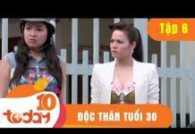 Xem ĐỘC THÂN TUỔI 30 – TẬP 6 Full – Phim Bộ Việt Nam Hay Nhất 2018   TODAYTV