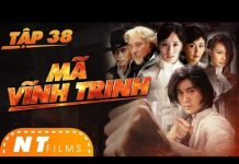 Xem Mã Vĩnh Trinh – Tập 38 | Phim Hành Động Võ Thuật – Trần Quốc Khôn (Bản sao Lý Tiểu Long) | NT Films