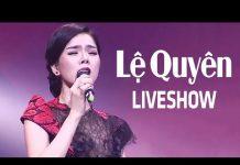 Xem Liveshow LỆ QUYÊN – Đoạn Tuyệt – Nhạc Trữ Tình Bolero Hay Nhất Của Lệ Quyên