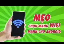 Xem Mẹo chọn mạng WIFI MẠNH trên điện thoại ANDROID | Điện Thoại Vui
