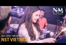 Xem Nonstop Việt Mix 2018 – Bảng Xếp Hạng Nhạc Trẻ Remix Hay Nhất Tháng 8 2018 – Nghiep Master
