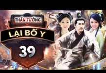 Xem Phim Bộ Trung Quốc Hay Nhất | THẦN TƯỚNG LẠI BỐ Y – Tập 39 | PhimTv