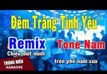 Xem Karaoke Đêm Trăng Tình Yêu Remix Tone Nam Nhạc Sống | Trọng Hiếu