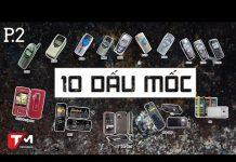 Xem Nokia – 10 dấu mốc đáng nhớ trên cuộc chơi di động (Kỳ 2)