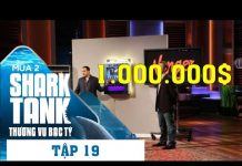 Xem [Tập 19] Lời Đề Nghị 200.000$ | Shark Tank Mùa 2 | Thương Vụ Bạc Tỷ