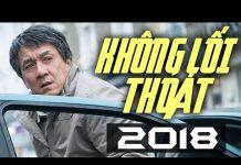 Xem KHÔNG LỐI THOÁT – Phim Hành Động Võ Thuật THÀNH LONG Đạo Diễn 2018 – Phim Cực Hay