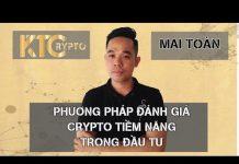 Video 4: Đánh Giá Về Công Nghệ Của Một Dự Án Crypto | Mai Toàn | KTC