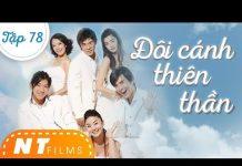 Xem Đôi Cánh Thiên Thần – Tập 78 | Phim Bộ Tình Cảm Đài Loan Lồng Tiếng Hay | NT Films