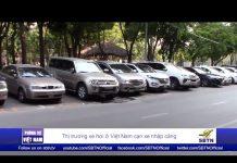 Xem PHÓNG SỰ VIỆT NAM: Thị trường xe hơi ở Việt Nam cạn xe nhập cảng