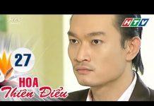 Xem Hoa Thiên Điểu – Tập 27 | Phim Tình Cảm Việt Nam Hay Nhất 2018