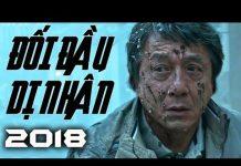 Xem ĐỐI ĐẦU DỊ NHÂN – Phim Hành Động THÀNH LONG 2018 – Phim Cực Hay