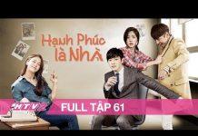 Xem HẠNH PHÚC LÀ NHÀ – Tập 61 – FULL | Phim Hàn Quốc Hay