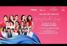 Xem 🔴 TRỰC TIẾP: NGƯỜI ĐẸP THỜI TRANG HOA HẬU VIỆT NAM 2018 – Kỳ Duyên, Uni5, Huyền My, Diễm Trang