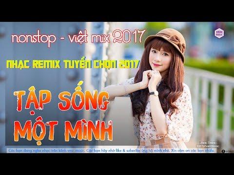 Xem Nhac Tre Remix Hay Nhat Thang 6 2017 – lk nhac tre remix 2017 | lk nhac tre tam trang p1 🎧