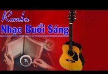 Xem Nhạc Buổi Sáng Hay Nhất   Hòa Tấu Rumba Không Lời   Nhạc Cà Phê Sáng Hay Tuyệt Vời  4