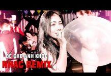 Xem ĐỂ CHO ANH KHÓC – Liên Khúc Nhạc Remix Hay Nhất 2018 | lk nhac tre remix 2018 – Việt mix, NHẠC REMIX