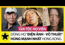 """Xem Gia Tộc Họ Viên – Dòng Họ """"Điện Ảnh – Võ Thuật"""" Hùng Mạnh Nhất Hong Kong"""