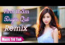Xem LK Nhạc Sống Remix – Nhạc Trữ Tình Remix – Nhạc Vàng Remix Hay Nhất 2018 – Tình Thắm Duyên Quê Remix