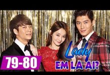 Xem Lady em là ai Tập 79 + Tập 80, bản lồng tiếng phim Hàn Quốc cực hay