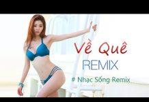 Xem LK Nhạc Sống Remix – Nhạc Trữ Tình Remix – Nhạc Vàng Remix Hay Nhất 2018 – Về Quê Remix