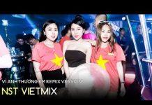 Xem Liên Khúc Việt Mix 2018 – Nhạc Trẻ Remix 2018, Nonstop Việt mix 2018 – LK NST Viet Mix Vol 70