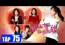 Xem Nhà tôi là nhất Tập 75, phim Hàn Quốc tuyển chọn lồng tiếng 2018