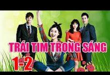 Xem Trái Tim Trong Sáng, Tập 1, Tập 2, Phim Hàn Quốc, Lồng Tiếng