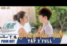 Xem CÔ NÀNG HOÀN HẢO – Tập 2 | Phim Trung Quốc Lồng Tiếng Cực Hay