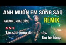 Xem Anh Muốn Em Sống Sao Karaoke Nhạc Sống Remix – Tone Nam