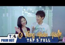 Xem CÔ NÀNG HOÀN HẢO – Tập 5 | Phim Trung Quốc Lồng Tiếng Cực Hay