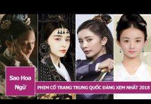 Xem Phim Cổ Trang Trung Quốc 2018 : 10 Bộ Phim Đáng Xem Nhất 2018