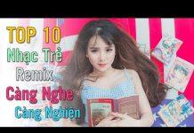 Xem top 10 bài nhạc trẻ remix hay nhất 2018 Gây Nghiện | Nonstop Việt Mix | lk nhạc trẻ DJ mới 2018