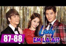 Xem Lady em là ai Tập 87 + Tập 88, bản lồng tiếng phim Hàn Quốc cực hay