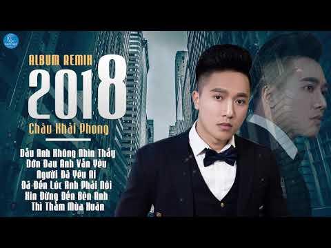 Xem Châu Khải Phong Remix 2018 – Nonstop Việt Mix – Liên Khúc Nhạc Trẻ Remix Hay Nhất 2018