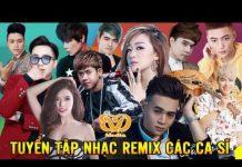 Xem Liên Khúc Nhạc Trẻ Remix Nhiều Ca Sĩ Được Yêu Thích Nhất 2017 | lk nhac remix DJ Nonstop Việt Mix