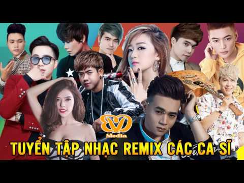 Xem Liên Khúc Nhạc Trẻ Remix Nhiều Ca Sĩ Được Yêu Thích Nhất 2017   lk nhac remix DJ Nonstop Việt Mix