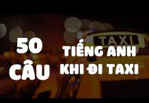 Xem 50 câu tiếng anh dùng khi đi taxi