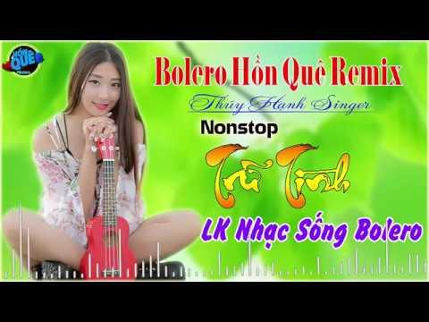 Xem LK Nhạc Trữ Tình Remix | Nonstop Bolero Hồn Quê Remix LK Nếu Được làm Người Tình | Singer Thúy Hạnh