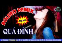 Xem LK Bolero Remix 2018 | Nonstop Nhạc Vàng Hay Nghe Sướng Tai | Nhạc Sống Bolero Trữ Tình Remix New