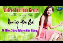 Xem LK Bolero Trữ Tình Remix | Nonstop Bolero Hồn Quê Remix | LK Nhạc Sống Mưa Rừng Giọng Ca Lan Anh
