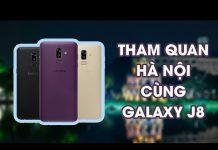 Tham quan du lịch Hà Nội cùng Samsung Galaxy J8