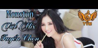 Xem 15 Track Nhạc Trẻ Remix Hay Nhất 2018 – LK Nonstop Việt Mix Tuyển Chọn   nhạc dj vn tháng 8