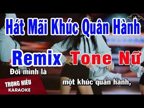 Xem Karaoke Hát Mãi Khúc Quân Hành Remix Tone Nữ Nhạc Sống | Trọng Hiếu